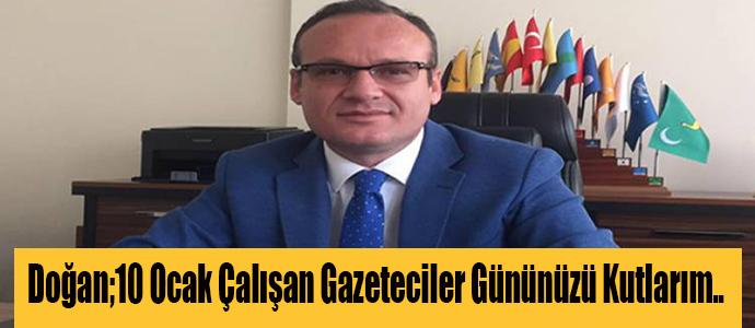 Doğan;10 Ocak Çalışan Gazeteciler Gününüz Kutlarım..