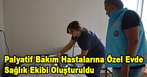Kahramanmaraş'ta Palyatif Bakım Hastalarına Özel Evde Sağlık Ekibi Oluşturuldu