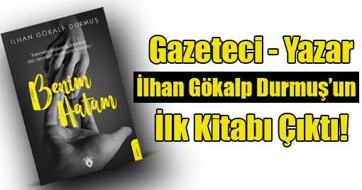 Gazeteci- Yazar İlhan Gökalp Durmuş'un İlk Kitabı Çıktı!