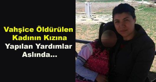 Vahşice Öldürülen Kadının Kızına Yapılan Yardımlar Aslında...