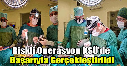 Riskli Operasyon KSÜ'de Başarıyla Gerçekleştirildi!