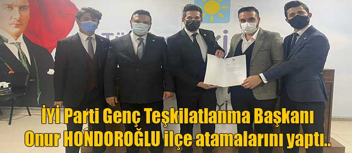 İYİ Parti Genç Teşkilatlanma Başkanı Onur HONDOROĞLU ilçe atamalarını yaptı..