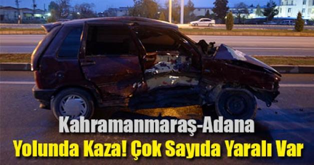 Kahramanmaraş-Adana Yolunda Kaza! Çok Sayıda Yaralı Var
