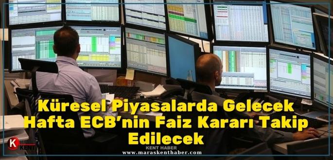 Küresel piyasalarda gelecek hafta ECB'nin faiz kararı takip edilecek.