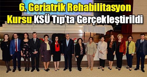 6. Geriatrik Rehabilitasyon Kursu KSÜ Tıp'ta Gerçekleştirildi