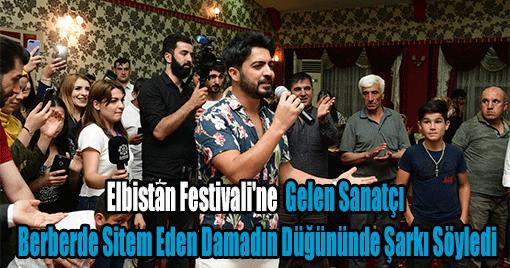 Elbistan Festivali'ne  Gelen Sanatçı  Berberde Sitem Eden Damadın Düğününde Şarkı Söyledi