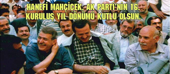 Hanefi MAHÇİÇEK, AK Parti'nin 16. kuruluş yıl dönümü kutlu olsun.