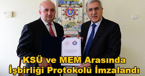 KSÜ ve MEM Arasında İşbirliği Protokolü İmzalandı