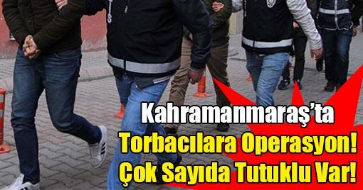 Kahramanmaraş'ta Torbacılara Operasyon! Çok Sayıda Tutuklu Var!