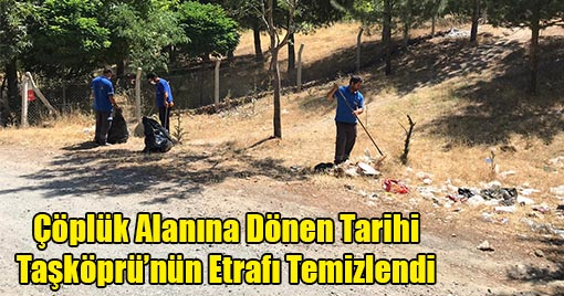 Çöplük Alanına Dönen Tarihi Taşköprü'nün Etrafı Temizlendi
