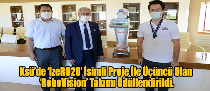 Ksü'de 'IzeRO20' İsimli Proje İle Üçüncü Olan 'RoboVision' Takımı Ödüllendirildi.