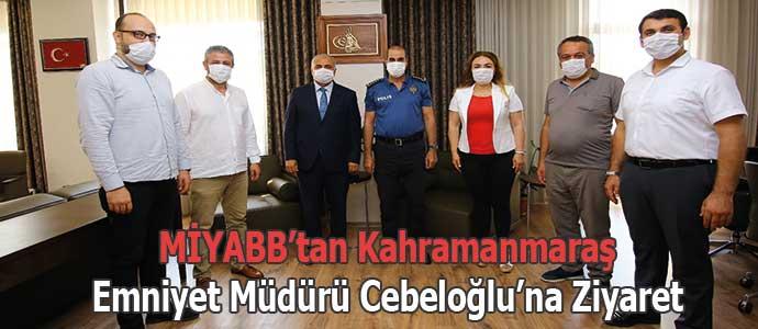 MİYABB'tan Kahramanmaraş Emniyet Müdürü Cebeloğlu'na Ziyaret