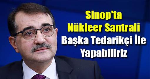 Sinop'ta Nükleer Santrali Başka Tedarikçi İle Yapabiliriz