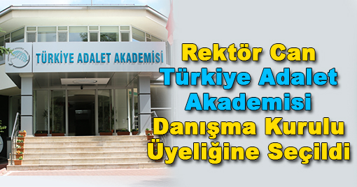 turkiye adalet akademisi danisma kurulu uyeligine rektor can secildi haberler gundem