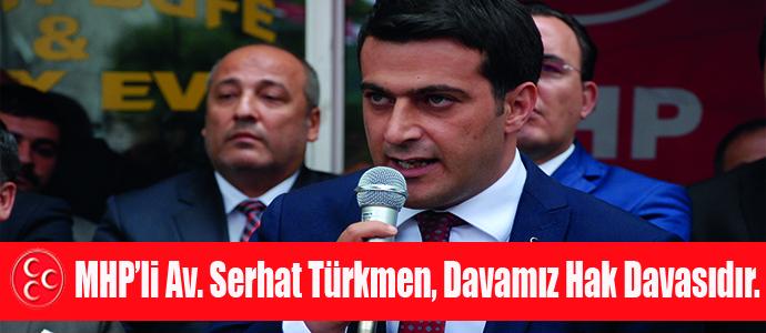 MHP'li Av. Serhat Türkmen, Davamız Hak Davasıdır.