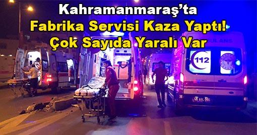 Kahramanmaraş'ta Fabrika Servisi Kaza Yaptı! Çok Sayıda Yaralı Var