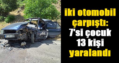 İki otomobil çarpıştı: 7'si çocuk 13 kişi yaralandı