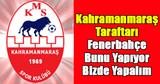 Kahramanmaraş Taraftarı Fenerbahçe Bunu Yapıyor Bizde Yapalım