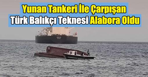 Yunan Tankeri İle Çarpışan Türk Balıkçı Teknesi Alabora Oldu