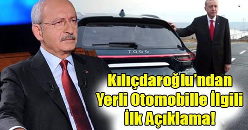 Kılıçdaroğlu'ndan Yerli Otomobille İlgili İlk Açıklama!