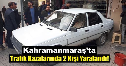 Kahramanmaraş'ta Trafik Kazalarında 2 Kişi Yaralandı!