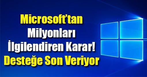 Microsoft'tan Milyonları İlgilendiren Karar! Desteğe Son Veriyor
