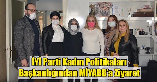 İYİ Parti Kadın Politikaları Başkanlığından MİYABB'a Ziyaret